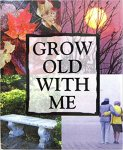 an - Grow Old with Me