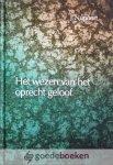 Nupoort, Jan - Het wezen van het oprecht geloof *nieuw* --- In de 21e vraag en het antwoord van de Heidelbergse Catechismus gezocht en gevonden. Waarbij een zestal vragen hierover, met betrekking tot de levenmaking, de wedergeboorte en de rechtvaardigmaking ...