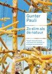 Gunter Pauli, Jurriaan Kamp - Zo slim als de natuur Twaalf revolutionaire manieren om voedsel en energie te produceren