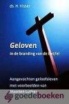 Visser, Ds. H. - Geloven in de branding van de twijfel *nieuw* laatste exemplaar! --- Aangevochten geloofsleven met voorbeelden van Maarten Luther