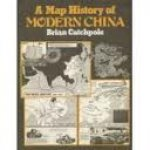 Catchpole, Brian - A map history of modern China