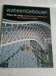 Jong, Klaas de - Wat een gebouw ! / architectuur en stedenbouw van vandaag en morgen