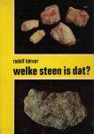 Börner, Rudolf - Welke steen is dat? Mineralen, ertsen, edelstenen, gesteenten, hun vindplaatsen en determinatietabellen. Met 244 afbeeldingen in de tekst., 191 mineralen, edelstenen en gesteenten in 16 kleurenplaten en determinatietabellen