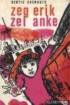 Evenhuis, Gertie / Dalenoord, Jenny (ill.) - Zeg Erik zei Anke