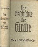 Loewenich  von Walther  dozent an der Universiteit te Erlangen - Die Geschichte der Kirche .. Von den unfangen bis zur Gegenwart