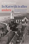 Deursen, A. Th. van - In Katwijk is alles anders. Een christelijk dorp ontmoet de wereld 1940-2005