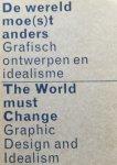 Oosterling, Henk et al. - De wereld moe(s)t anders : grafisch ontwerpen en idealisme = The world must change : graphic design and idealism