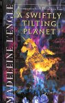 Engle, Madeleine L' - A swiftly tilting planet. A companion to A wrinkle in time