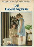 Kroon-Alders, H. C. M. (redactie) - CREATIEF BEZIG ZIJN VOOR DE VROUW - ZELF KINDERKLEDING MAKEN