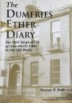 Thomas W. Baillie. - The Dumfries Ether Diary. The first Surgical use of Anaesthetic Ether in the Old World.