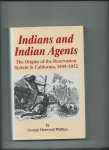 Phillips, George Harwood - Indians and Indian Agents: The Origins of the Reservation System in California, 1849-1852