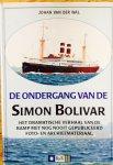 Wal, Johan. v.d. - De ondergang van de Simon Bolivar. Het dramatische verhaal van de ramp met nog nooit gepubliceerd foto-en archiefmateriaal.
