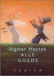 Heytze, Ingmar - Alle goeds. gedichten tot 2001