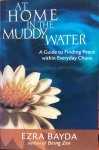 Bayda, Ezra - At home in the muddy water; a guide to finding peace within everyday chaos