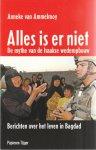 van Ammelrooy, Anneke - Alles is er niet.   De mythe van de Iraakse wederopbouw.  Berichten over het leven in Bagdad.