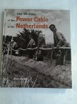 BUITER, HANS - THE HISTORY OF THE POWER CABLE IN THE NETHERLANDS
