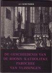 Schutijser, A.J. - De geschiedenis van de Rooms-Katholieke parochie van Vlissingen