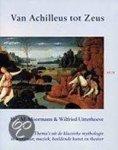 Uitterhoeve, W. - Van Achilleus tot Zeus / thema s uit de klassieke mythologie in literatuur, muziek, beeldende kunst en theater
