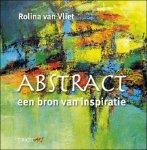 Rolina van Vliet - Abstract,een bron van inspiratie.