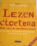 STEINZ, Pieter - Lezen &cetera / gids voor de wereldliteratuur. 416 schrijvers, 104 meesterwerken, 52 schema's, 52 thema's, 26 quizzen
