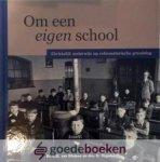 Klinken en drs. D. Vogelaar, Dr. L.D. van - Om een eigen school *nieuw* --- Christelijk onderwijs op reformatorische grondslag