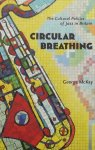 McKay, George. - Circular Breathing / The Cultural Politics of Jazz in Britain