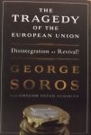 Soros, George. - Tragedy of the European Union / Disintegration or Revival?