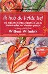 Wilmink, Willem (samensteller) - Ik heb de liefde lief. De mooiste liefdesgedichten uit de Nederlandse en Vlaamse poëzie