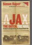 Kuper, Simon - Ajax the Dutch, the War: Football in Europe During the Second World War