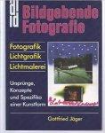 Gottfried Jäger - Bildgebende Fotografie. Fotografik - Lichtgrafik - Lichtmalerei.   Konzepte und Spezifika einer Kunstform