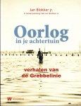Jan Blokker, - Oorlog in je achtertuin / verhalen van de Grebbelinie