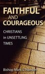 Mark S. Hanson - Faithful And Courageous Christians In Unsettling Times (Lutheran Voices)