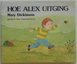 Dickinson Mary, illustraties Firmin Charlotte - Hoe Alex uitging ( AVI 7)