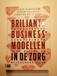Hoog, Jennifer op 't, Kemperman, Jeroen, Geelhoed, Jeroen - Briljante businessmodellen in de zorg / baanbrekende benaderingen voor betere en betaalbare zorg