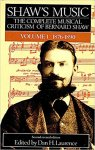 Dan H. Laurence - Shaw's Music vol. 1 The complete musical criticism of Bernard Shaw