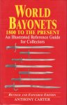 Carter, Anthony (Revised and Expanded Edition) - World Bayonets 1800 To The Present (An Illustrated Reference Guide for Collectors), kleine hardcover + stofomslag, goede staat