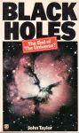 Taylor, John - Black holes. The end of the Universe?