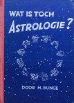 Bunge, H. - Wat is toch astrologie? Overwegingen van een sterrenwichelaar