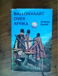 Smith Antony - Ballonvaart over Africa