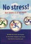 LaRoche, Loretta - No stress! Het leven is al zo kort! / Ontdek de kracht van humor en leer beter omgaan met stress in je leven en op het werk