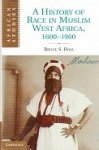 Hall, Bruce S - A History of Race in Muslim West Africa, 1600-1960