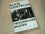 Costello, Elvis - Trouweloze muziek en verdwijnende inkt
