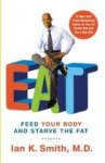 Smith, Ian K. - Eat / Feed Your Body and Starve the Fat
