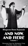 Bhagwan Shree Rajneesh (Osho) - And now, and here, volume 1; discourses from the meditation camp at Dwarka, Gujarat, India