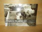 Boer, P. - Thuis in de jaren vijftig / dagelijks leven in een gemoedelijke tijd