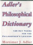 Adler, Mortimer J. - Adler's Philosophical Dictionary. 125 key terms for the philosopher's lexicon
