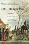 Uitterhoeve, Wilfried - 1813 - HAAGSE BLUF - De korte chaos van de vrijwording