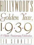 Ted Sennett - Hollywood's Golden Year, 1939: A Fiftieth Anniversary Celebration