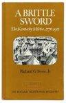 Stone, Richard G. - A brittle sword: Kentucky Militia 1776-1912