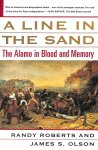 Roberts, Randy / Olson, James S. - A Line in the Sand. The Alamo in Blood and Memory